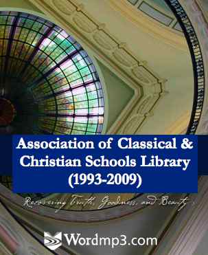 Foundational Fifteen: Classical Christian Education's First 15 Years (850 mp3s)