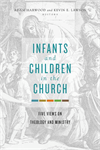 Five Views of Infants and Children in the Church (paperback)