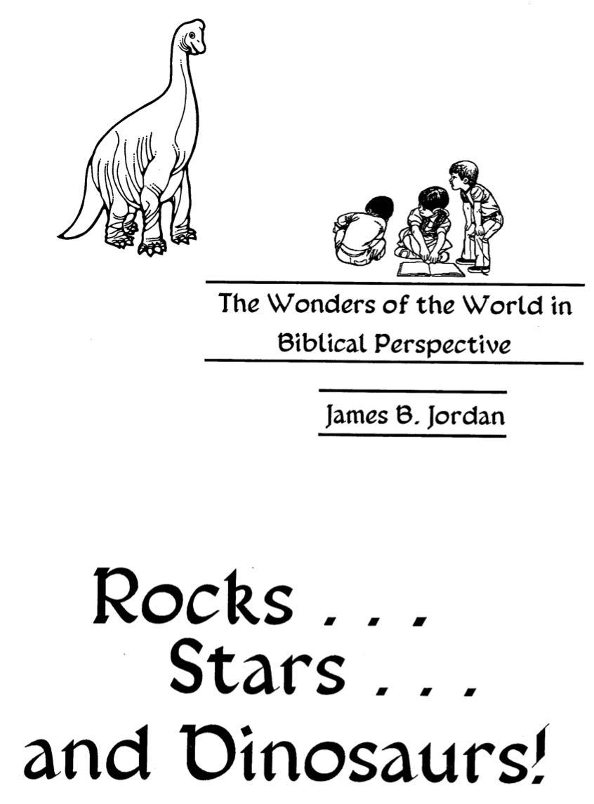 James B. Jordan - Rocks, Stars, and Dinosaurs: The Wonders of the World in Biblical Perspective