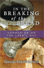 In the Breaking of the Bread: Communion on the Lord's Day (free PDF)