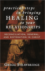 Practical Steps in Bringing Healing to Your Relationships (free PDF)