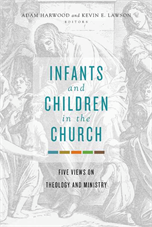 Infants and Children in the Church: Five Views on Theology and Ministry (paperback)